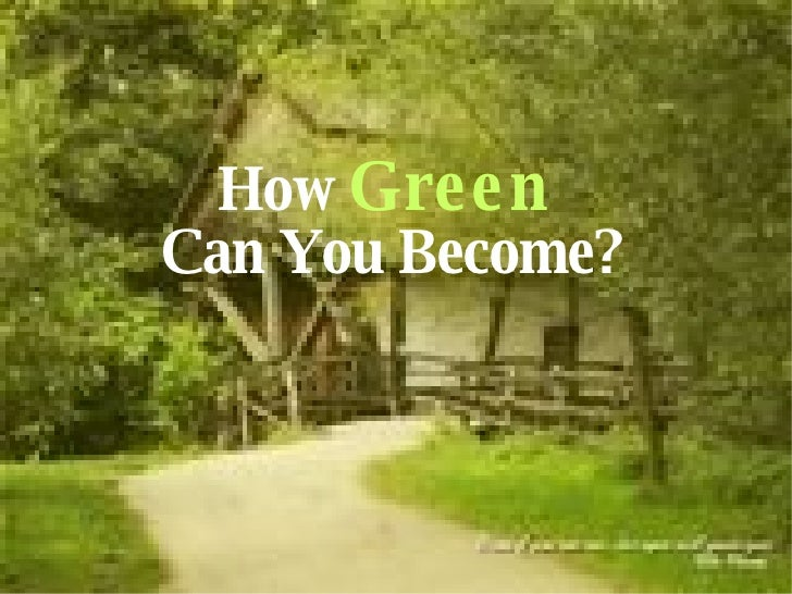 How  Green  Can You Become?