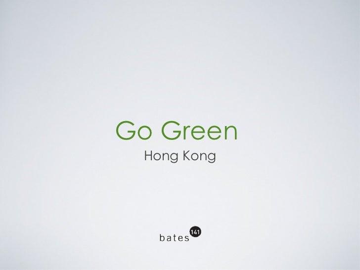 Go Green  <ul><li>Hong Kong </li></ul>