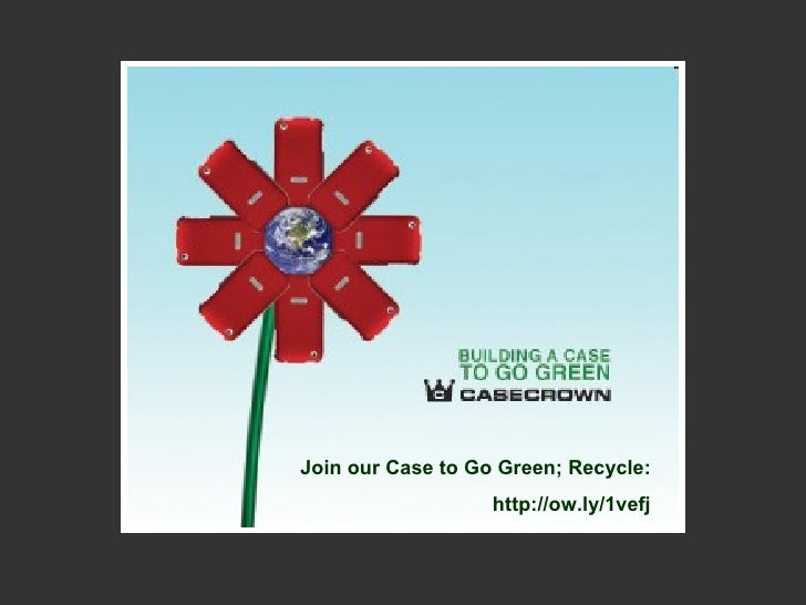 Join our Case to Go Green; Recycle: http://ow.ly/1vefj