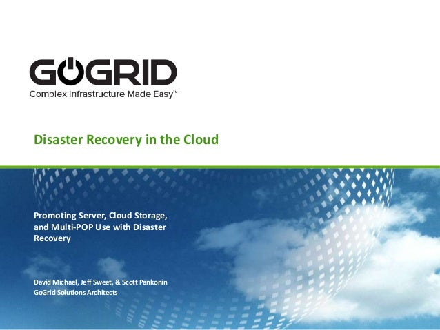Disaster Recovery in the CloudPromoting Server, Cloud Storage,and Multi-POP Use with DisasterRecoveryDavid Michael, Jeff S...