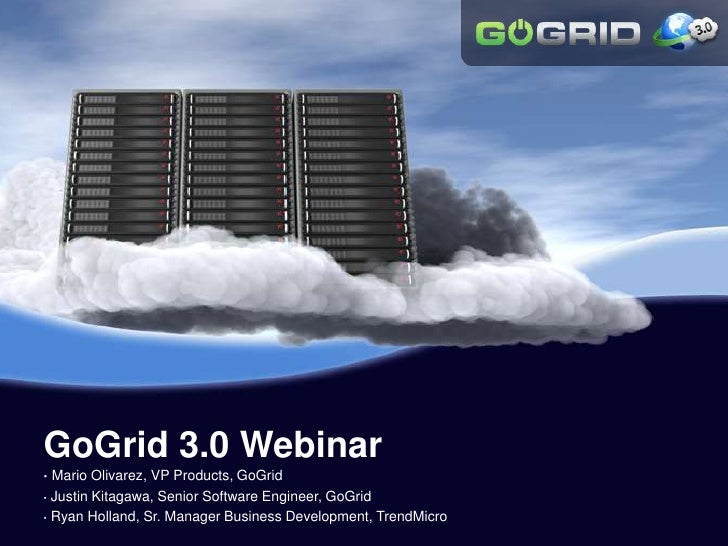 GoGrid 3.0 Webinar <br /><ul><li>Mario Olivarez, VP Products, GoGrid