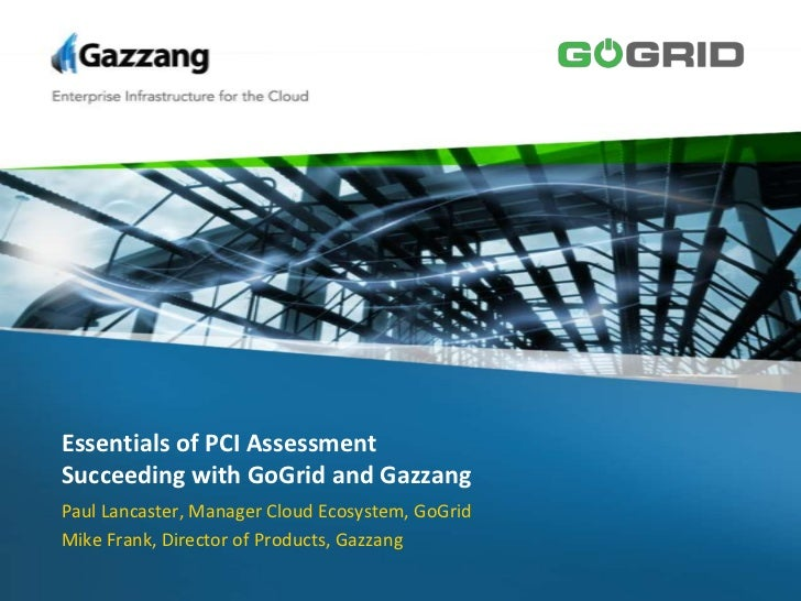 Essentials of PCI AssessmentSucceeding with GoGrid and Gazzang<br />Paul Lancaster, Manager Cloud Ecosystem, GoGrid<br />M...