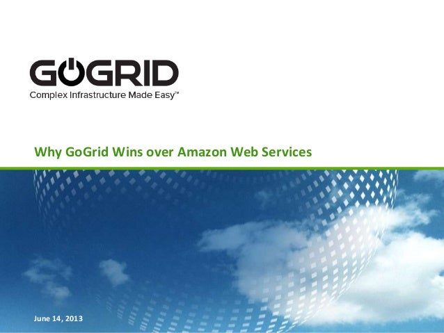 Why GoGrid Wins over Amazon Web ServicesJune 14, 2013