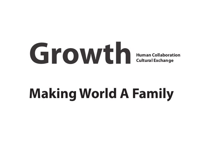 Growth         Human Collaboration               Cultural ExchangeMaking World A Family