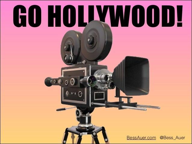 GO HOLLYWOOD!  BessAuer.com @Bess_Auer