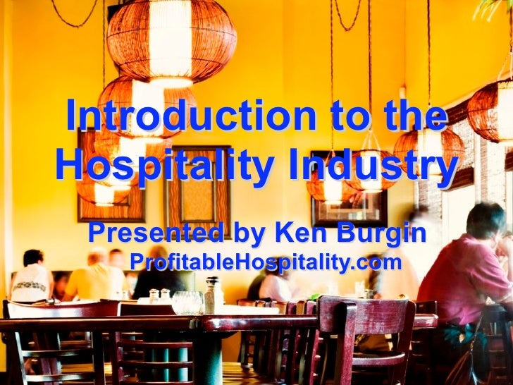 Introduction to the Hospitality Industry  Presented by Ken Burgin    ProfitableHospitality.com