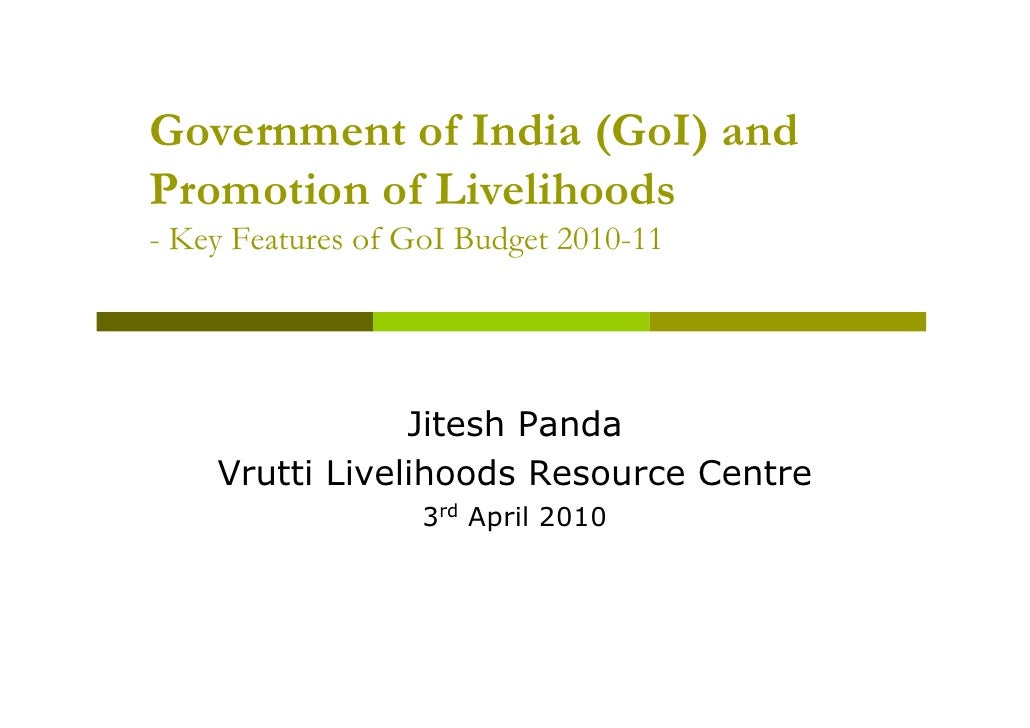 Government of India (GoI) and Promotion of Livelihoods - Key Features of GoI Budget 2010-11                     Jitesh Pan...