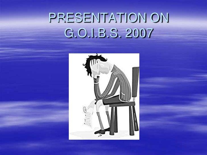 PRESENTATION ON G.O.I.B.S. 2007<br />