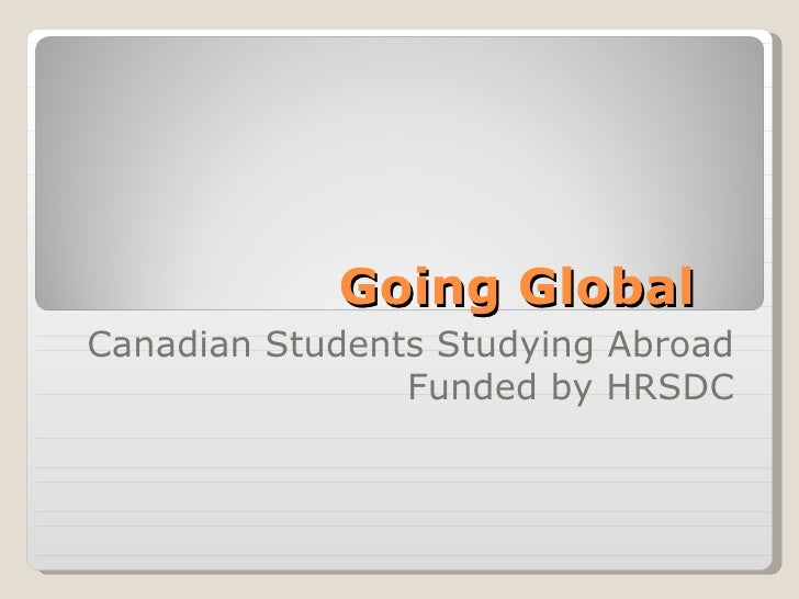 Going Global Canadian Students Studying Abroad Funded by HRSDC