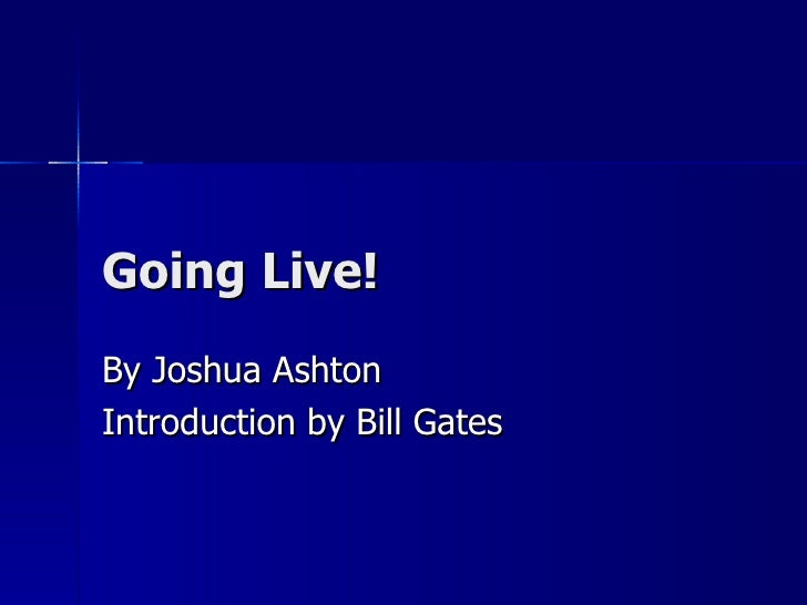 Going Live! By Joshua Ashton Introduction by Bill Gates