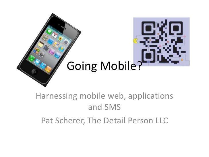 Going Mobile?<br />Harnessing mobile web, applications and SMS<br />Pat Scherer, The Detail Person LLC<br />
