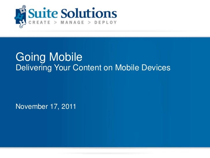 Going MobileDelivering Your Content on Mobile DevicesNovember 17, 2011