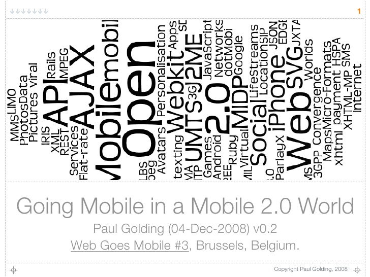 1     Going Mobile in a Mobile 2.0 World         Paul Golding (04-Dec-2008) v0.2      Web Goes Mobile #3, Brussels, Belgiu...