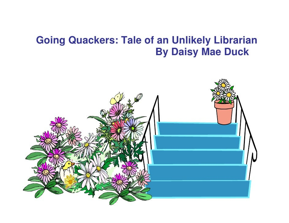 Going Quackers: Tale of an Unlikely Librarian                        By Daisy Mae Duck