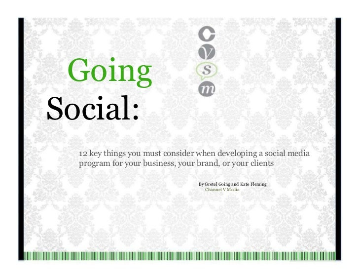 Going Social: 12 key things you must consider when developing a social media program for your business, your brand, or you...