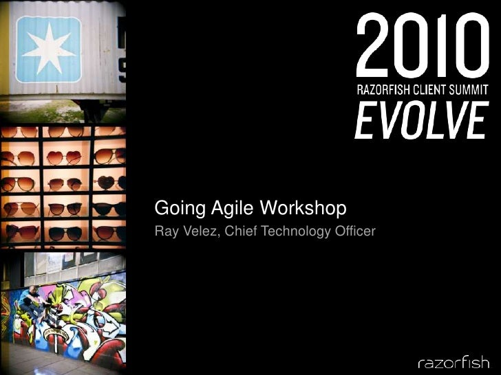 Going Agile Workshop<br />Ray Velez, Chief Technology Officer<br />