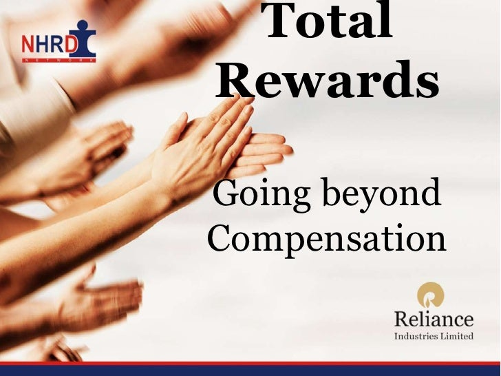 Going beyond Compensation and Benefits Total Rewards