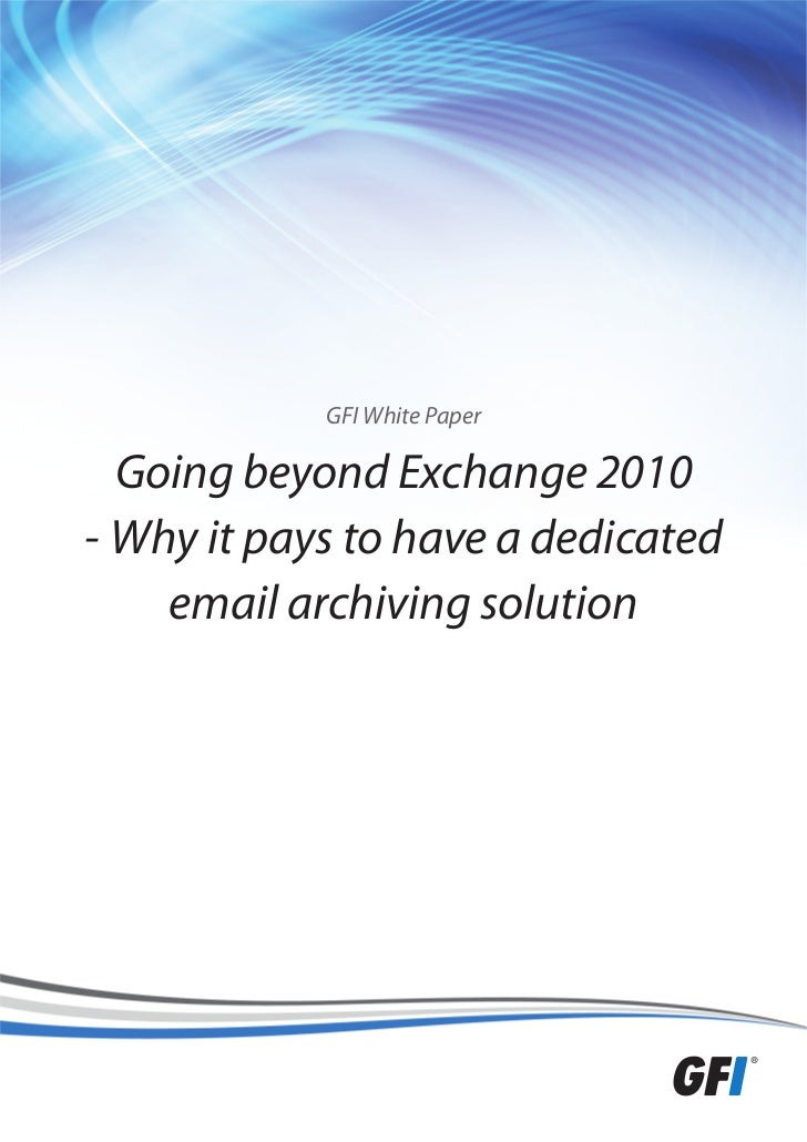 GFI White Paper  Going beyond Exchange 2010- Why it pays to have a dedicated    email archiving solution