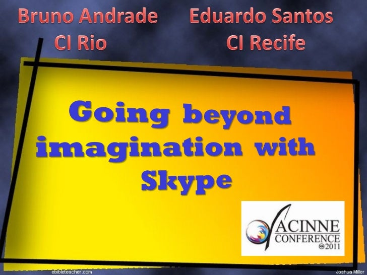 Going Beyond Imagination with Skype