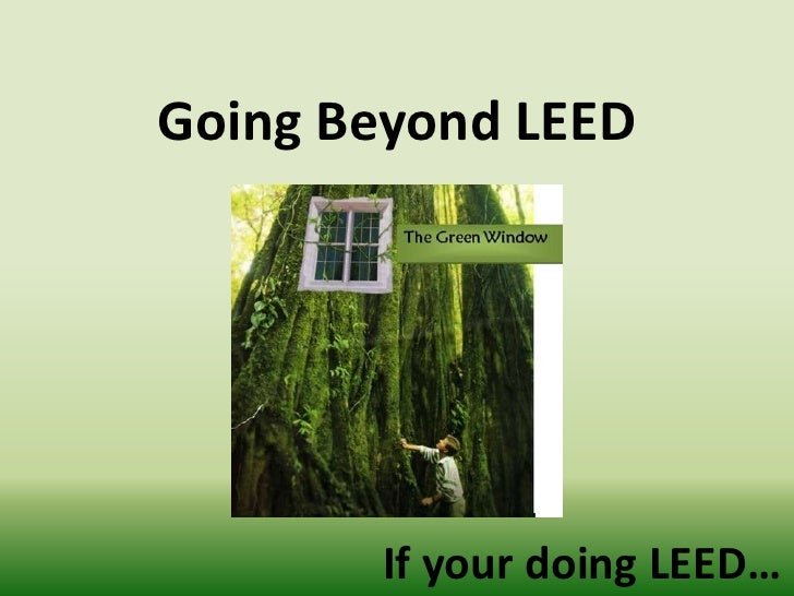 Going Beyond LEED<br />If your doing LEED…<br />