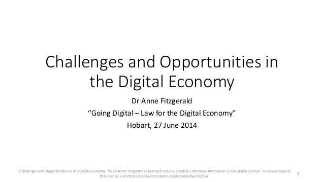 "Challenges and Opportunities in the Digital Economy Dr Anne Fitzgerald ""Going Digital – Law for the Digital Economy"" Hobar..."
