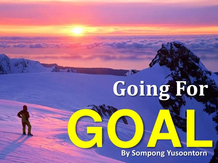 Going For <br />GOAL<br />By Sompong Yusoontorn<br />