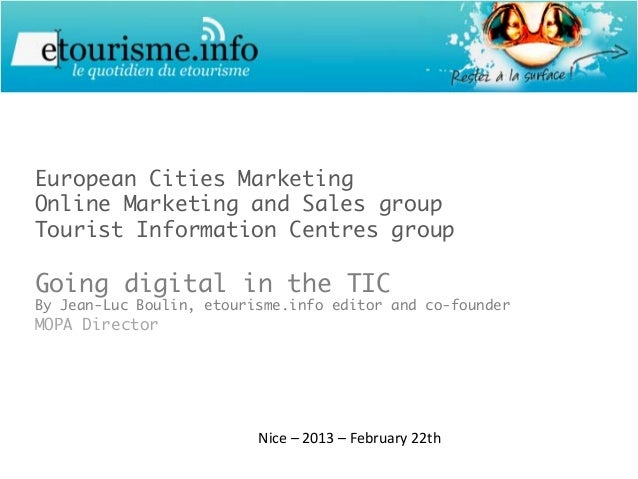 European Cities MarketingOnline Marketing and Sales groupTourist Information Centres groupGoing digital in the TICBy Jean-...