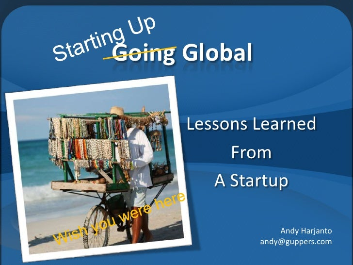 Starting Up<br />Going Global<br />Lessons Learned <br />From<br />A Startup<br />Andy Harjanto<br />andy@guppers.com<br /...