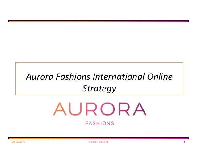 Aurora Fashions International OnlineStrategy20/05/2013 Aurora Fashions 1