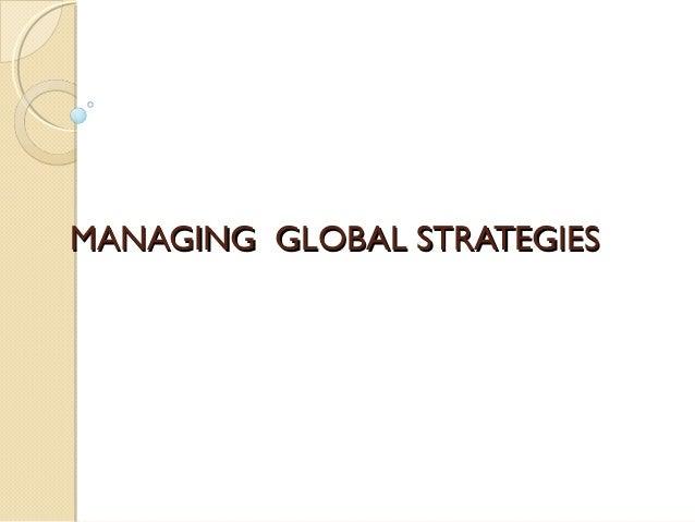MANAGING GLOBAL STRATEGIES