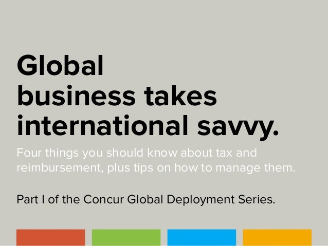Global business takes international savvy. Four things you should know about tax and reimbursement, plus tips on how to ma...
