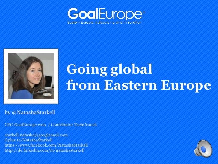 Going global                              from Eastern Europeby @NatashaStarkellCEO GoalEurope.com / Contributor TechCrunc...