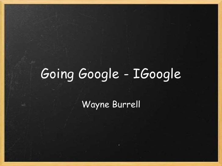 Going Google - IGoogle        Wayne Burrell