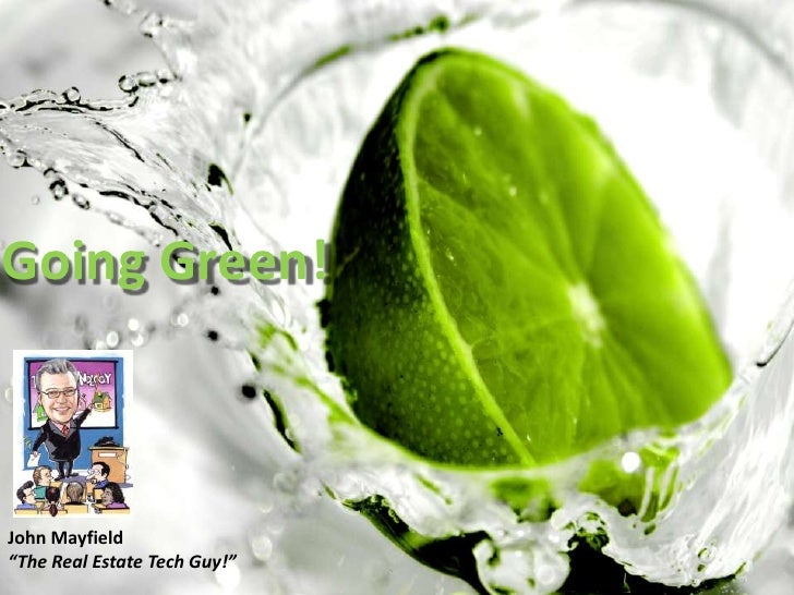 "Going Green!<br />John Mayfield<br />""The Real Estate Tech Guy!""<br />"