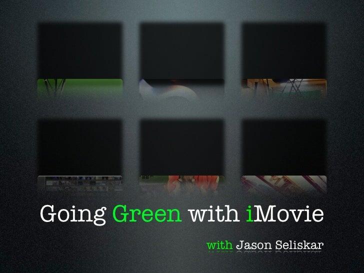Going Green with iMovie             with Jason Seliskar