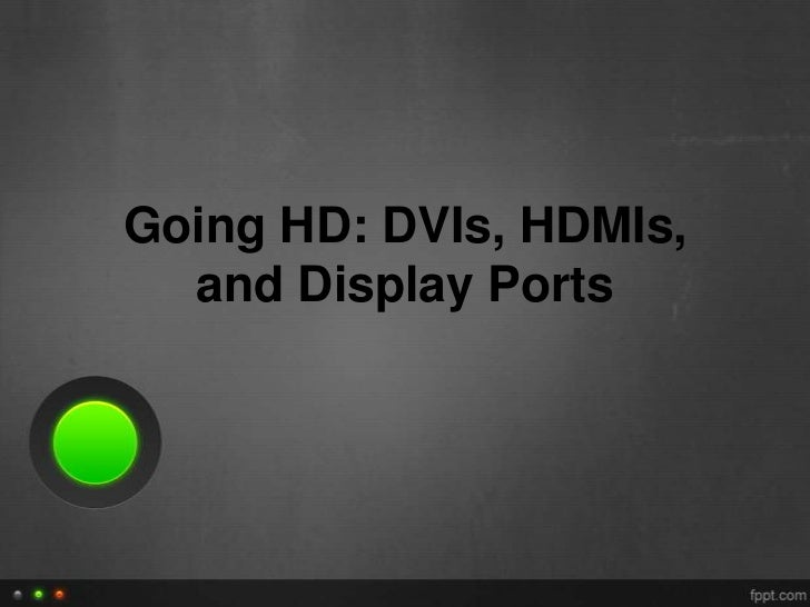 Going HD: DVIs, HDMIs,  and Display Ports