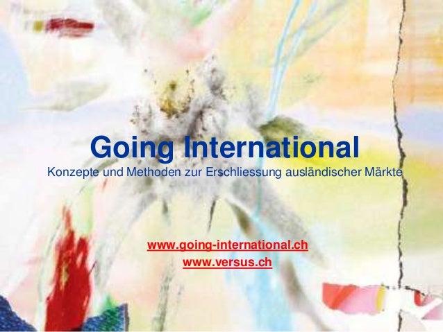 Going InternationalKonzepte und Methoden zur Erschliessung ausländischer Märkte                www.going-international.ch ...