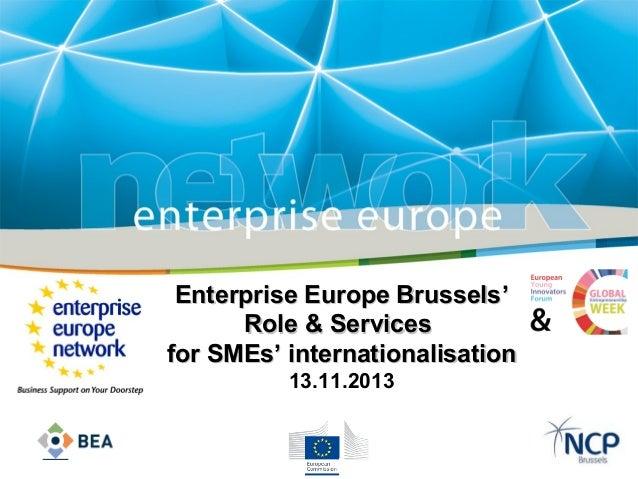 Enterprise Europe Brussels' Role & Services for SMEs' internationalisation 13.11.2013