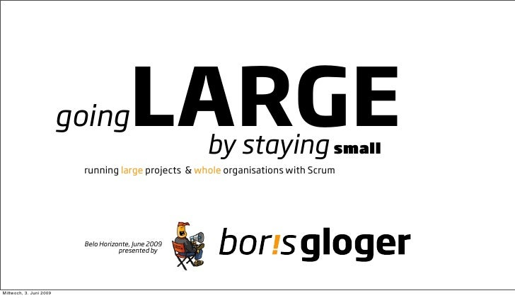 going          LARGE         by staying small                           running large projects & whole organisations with ...
