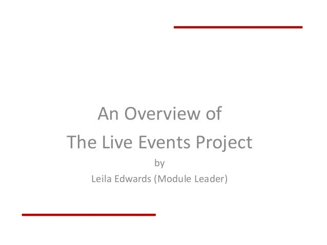 An Overview of The Live Events Project by Leila Edwards (Module Leader)