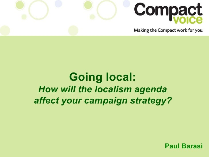 Going local:   How will the localism agenda  affect your campaign strategy?   Paul   Barasi