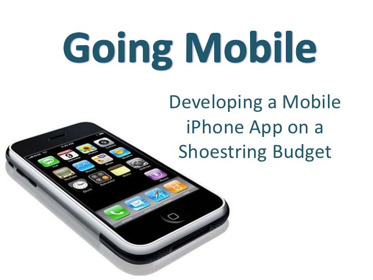 Going Mobile<br />Developing a Mobile iPhone App on a Shoestring Budget<br />