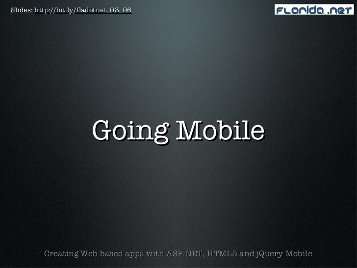 Slides: http://bit.ly/fladotnet_03_06                        Going Mobile          Creating Web-based apps with ASP.NET, H...