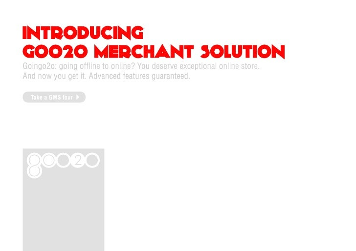 INTRODUCINGGOO2O MERCHANT SOLUTIONGoingo2o: going offline to online? You deserve exceptional online store.And now you get ...