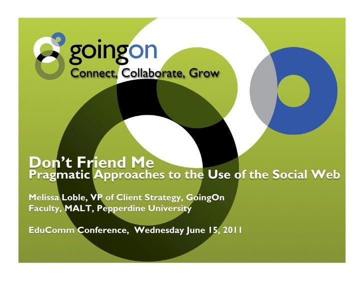 Don't Friend Me: GoingOn EduComm presentation June2011