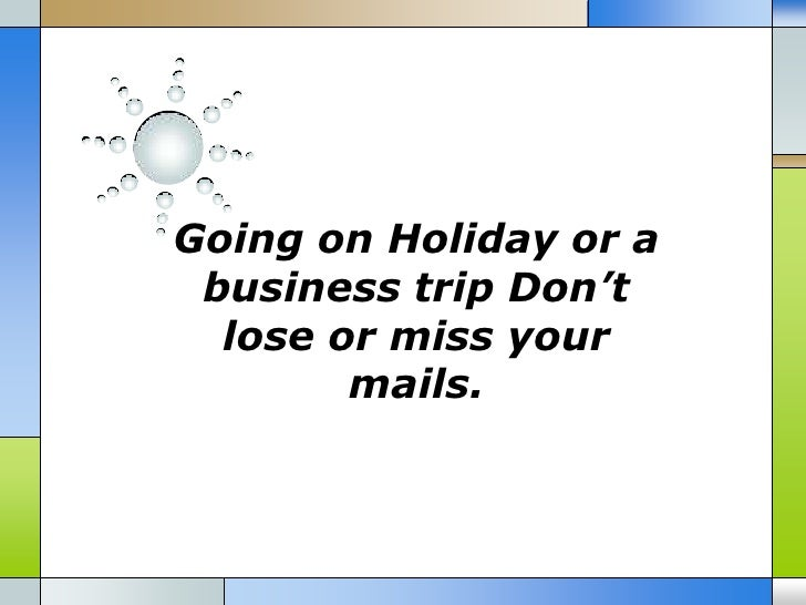 Going on Holiday or a business trip Don't  lose or miss your        mails.