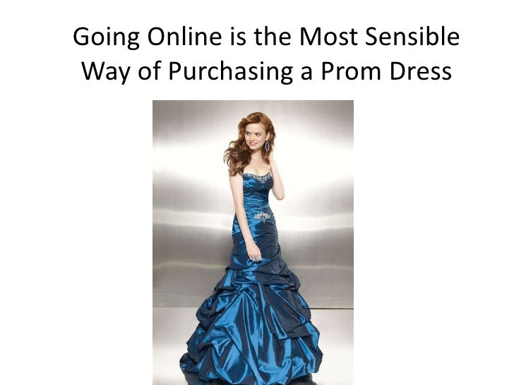 Going Online is the Most SensibleWay of Purchasing a Prom Dress