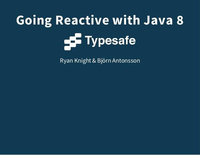 Going Reactive with Java 8 Ryan Knight& Björn Antonsson