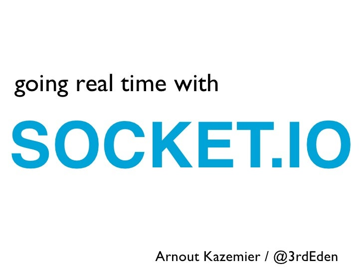 going real time withSOCKET.IO       zz             Arnout Kazemier / @3rdEden
