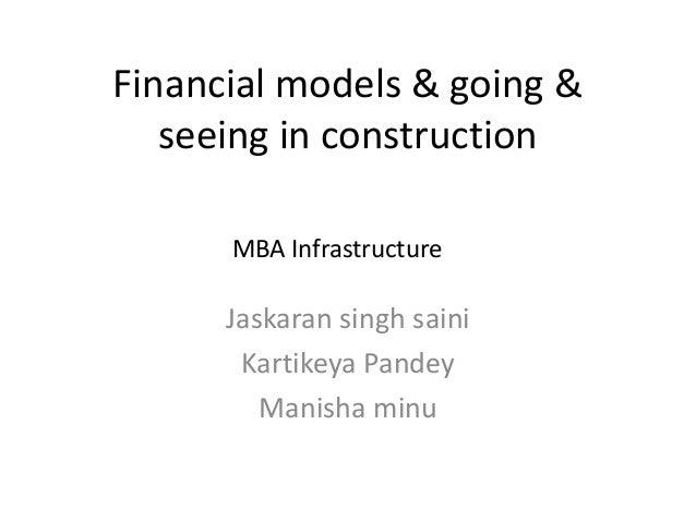 Financial models & going & seeing in construction Jaskaran singh saini Kartikeya Pandey Manisha minu MBA Infrastructure